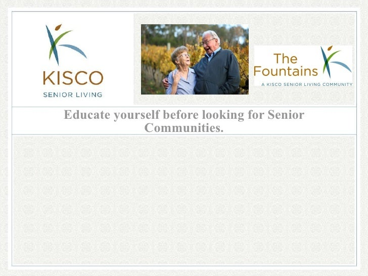 Educate yourself before looking for Senior Communities.