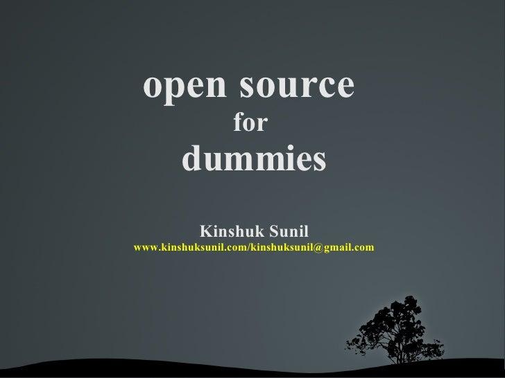 open source  for  dummies Kinshuk Sunil www.kinshuksunil.com / [email_address]