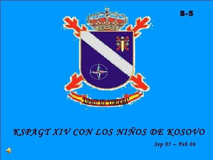 """KSPAGT XIV CON LOS NIÑOS DE KOSOVO  Sep 05 – Feb 06  S-5 KSPAGT XIV """"CORDOBA"""""""