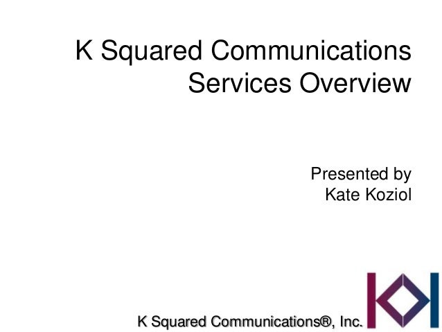 K Squared Communications        Services Overview                           Presented by                             Kate ...