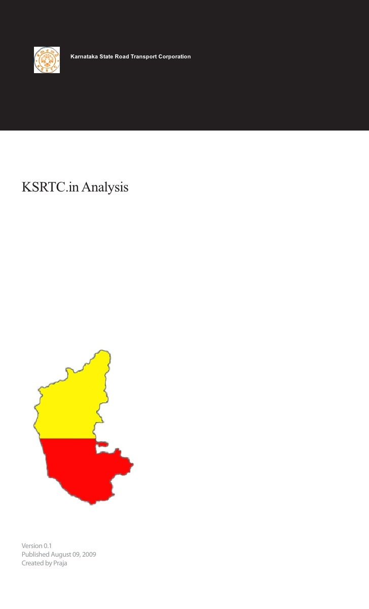 Karnataka State Road Transport Corporation     KSRTC.in Analysis     Version 0.1 Published August 09, 2009 Created by Praja