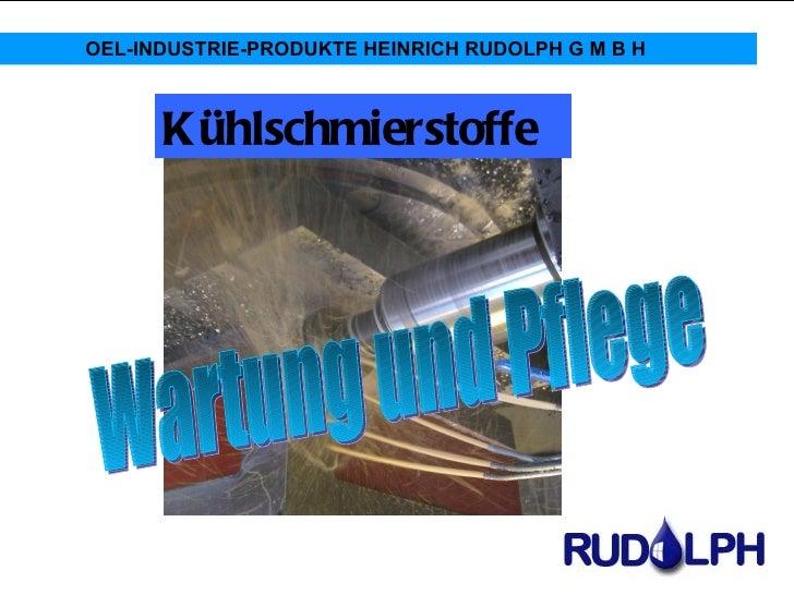 OEL-INDUSTRIE-PRODUKTE HEINRICH RUDOLPH G M B H      Kühlschmierstoffe                                                  W....