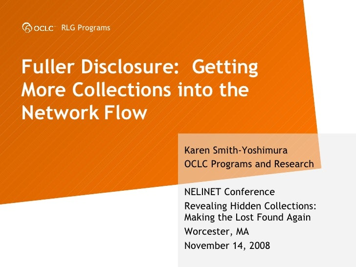 Fuller Disclosure:  Getting More Collections into the Network Flow  Karen Smith-Yoshimura OCLC Programs and Research NELIN...