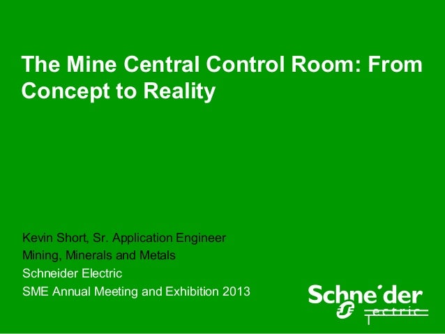 The Mine Central Control Room: FromConcept to RealityKevin Short, Sr. Application EngineerMining, Minerals and MetalsSchne...