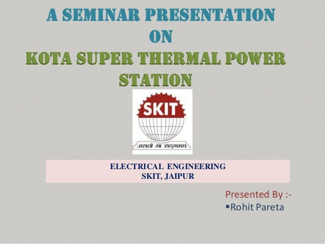 A SEMINAR PRESENTATION ON Kota Super thermal power station  ELECTRICAL ENGINEERING SKIT, JAIPUR  Presented By :Rohit Pare...