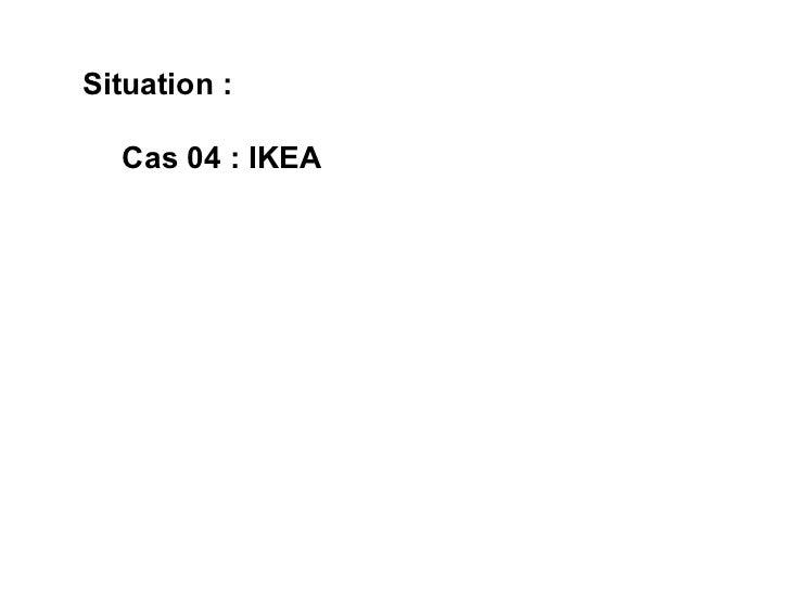 Situation:  Cas 04: IKEA