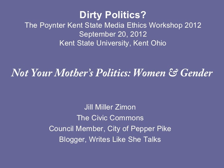 """""""Not Your Mother's Politics"""" from """"Dirty Politics"""" Poynter Kent State Media Ethics Workshop 2012"""