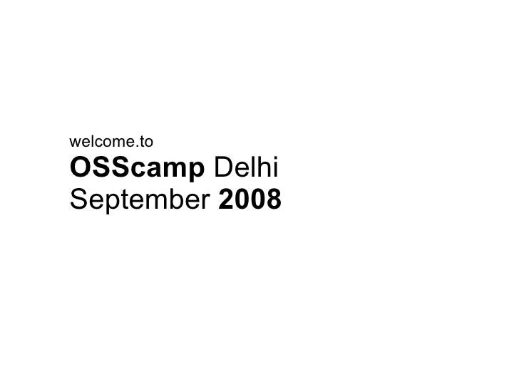 welcome.to OSScamp  Delhi September  2008