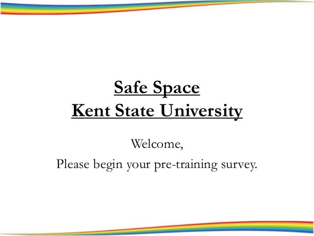 Safe Space Kent State University Welcome, Please begin your pre-training survey.