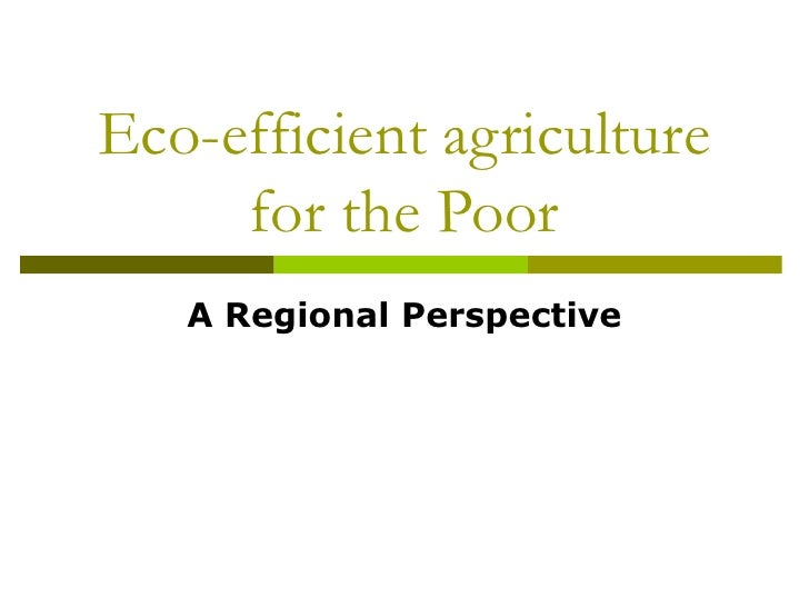 Eco-efficient agriculture for the Poor A Regional Perspective
