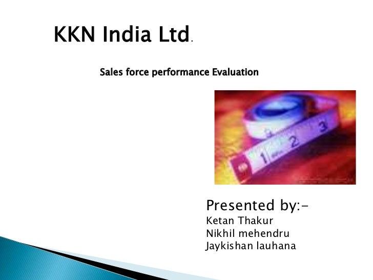 KKN India Ltd.    Sales force performance Evaluation                          Presented by:-                          Keta...