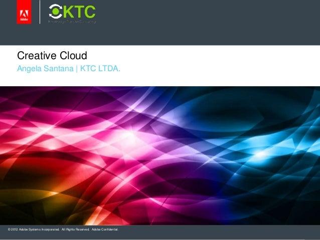 © 2012 Adobe Systems Incorporated. All Rights Reserved. Adobe Confidential.Creative CloudAngela Santana   KTC LTDA.