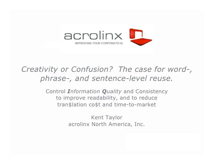 IMPROVING YOUR CORPORATE IQ     Creativity or Confusion? The case for word-,      phrase-, and sentence-level reuse.      ...