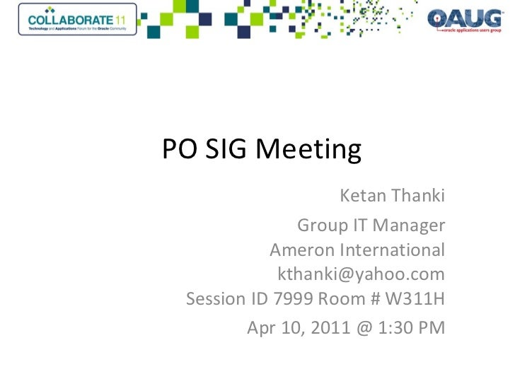 PO SIG Meeting Ketan Thanki Group IT Manager Ameron International [email_address] Session ID 7999 Room # W311H Apr 10, 201...