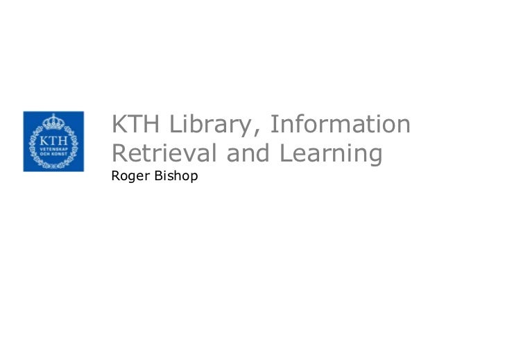 KTH Library, InformationRetrieval and LearningRoger Bishop