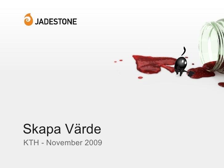 Skapa Värde <ul><li>KTH - November 2009 </li></ul>