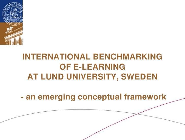 INTERNATIONAL BENCHMARKING OF E-LEARNING AT LUND UNIVERSITY, SWEDEN - an emerging conceptual framework<br />