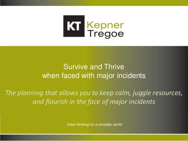 Copyright © 2013 Kepner-Tregoe, Inc. All Rights Reserved. 1 Clear thinking for a complex world Survive and Thrive when fac...