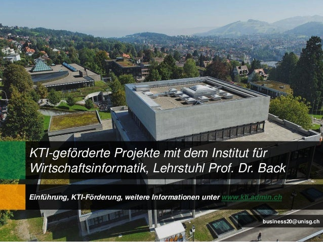1 Einführung, KTI-Förderung, weitere Informationen unter www.kti.admin.ch business20@unisg.ch KTI-geförderte Projekte mit ...