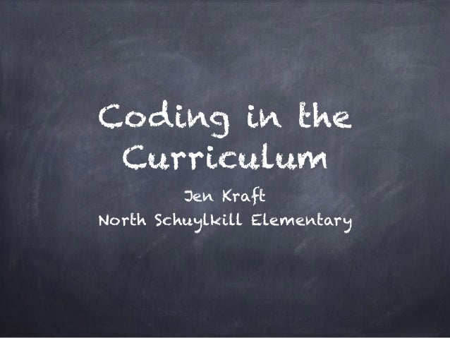 Coding in the Curriculum Jen Kraft North Schuylkill Elementary
