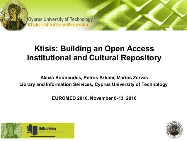 Ktisis: Building an Open Access Institutional and Cultural Repository Alexia Kounoudes, Petros Artemi, Marios Zervas Libra...