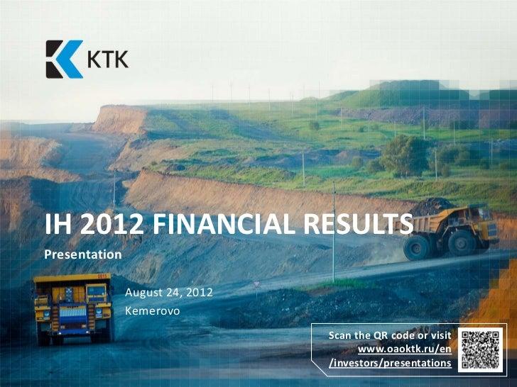 IH 2012 FINANCIAL RESULTSPresentation               August 24, 2012               Kemerovo                                ...