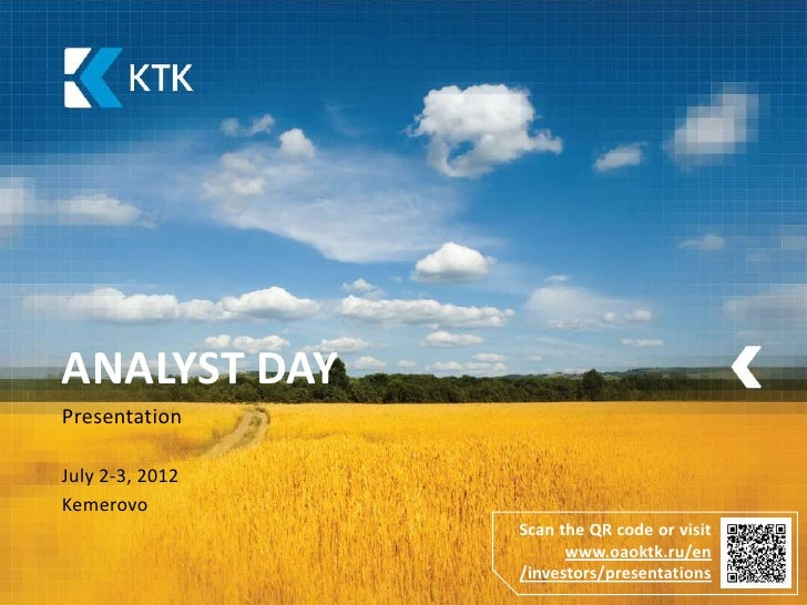 ANALYST DAYPresentationJuly 2-3, 2012Kemerovo                 Scan the QR code or visit                       www.oaoktk.r...