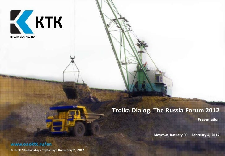 "КТК              КТКRTS/MICEX: ""KBTK""                                                  Troika Dialog. The Russia Forum 201..."
