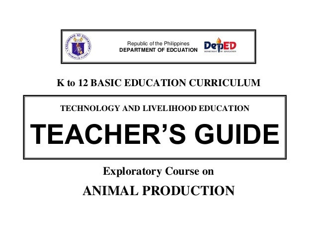 K to 12 BASIC EDUCATION CURRICULUM Exploratory Course on ANIMAL PRODUCTION Republic of the Philippines DEPARTMENT OF EDCUA...