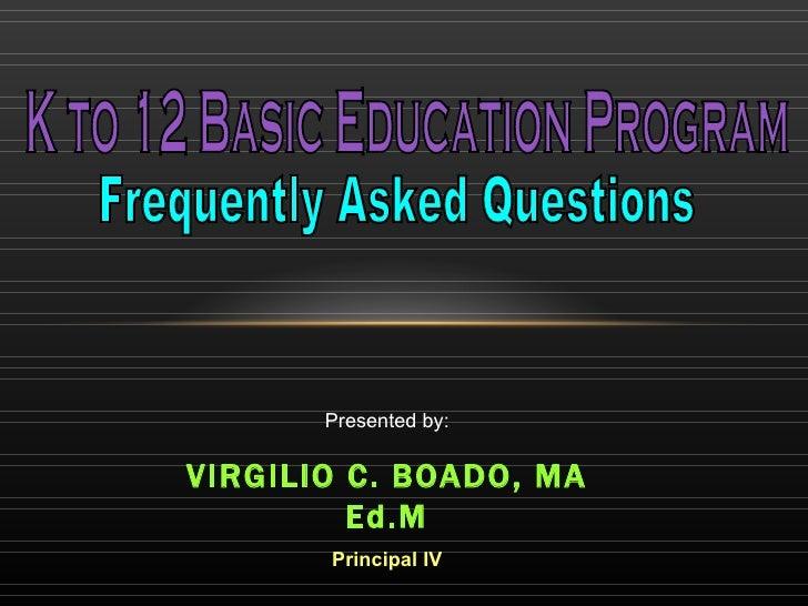 Presented by:VIRGILIO C. BOADO, MA         Ed.M       Principal IV
