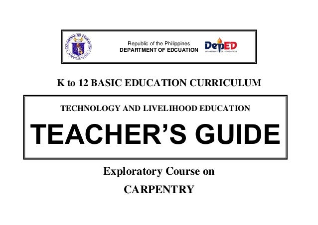 K to 12 BASIC EDUCATION CURRICULUM Exploratory Course on CARPENTRY Republic of the Philippines DEPARTMENT OF EDCUATION TEC...