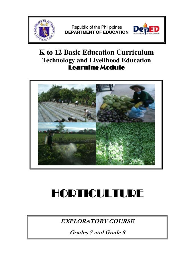 K to 12 Basic Education Curriculum Technology and Livelihood Education Learning Module HORTICULTURE EXPLORATORY COURSE Gra...