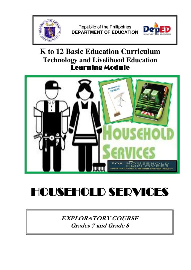 K to 12 Basic Education Curriculum Technology and Livelihood Education Learning Module HOUSEHOLD SERVICES EXPLORATORY COUR...