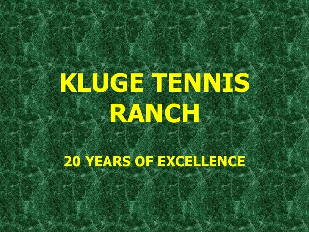KLUGE TENNIS RANCH 20 YEARS OF EXCELLENCE