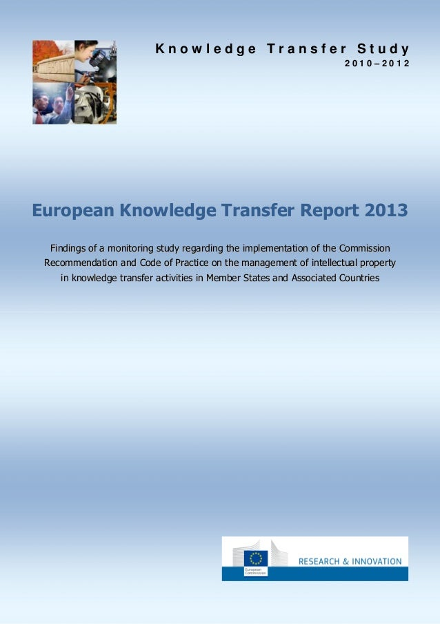 Knowledge Transfer Study 2010–2012  European Knowledge Transfer Report 2013 Findings of a monitoring study regarding the i...