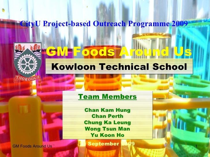 GM Foods Around Us Kowloon Technical School Team Members Chan Kam Hung Chan Perth Chung Ka Leung Wong Tsun Man Yu Koon Ho ...