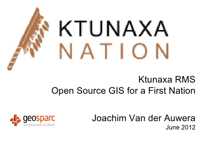 Ktunaxa RMSOpen Source GIS for a First Nation         Joachim Van der Auwera                          June 2012