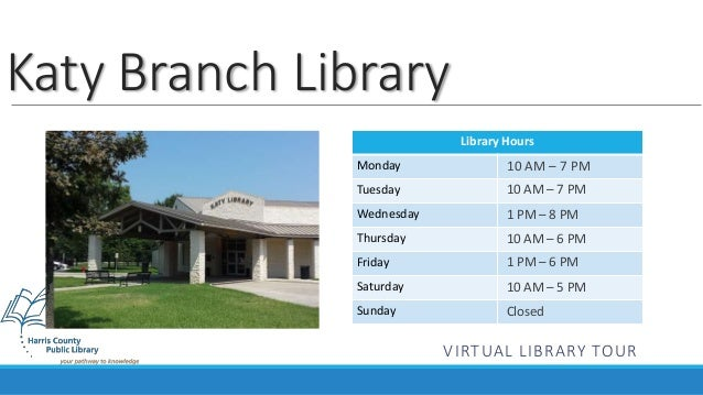 Library Hours  Katy Branch Library  Monday  Tuesday  Wednesday  Thursday  Friday  Saturday  Sunday  10 AM – 7 PM  10 AM – ...