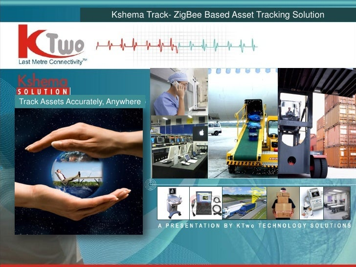 Kshema Track- ZigBee Based Asset Tracking Solution     Track Assets Accurately, Anywhere