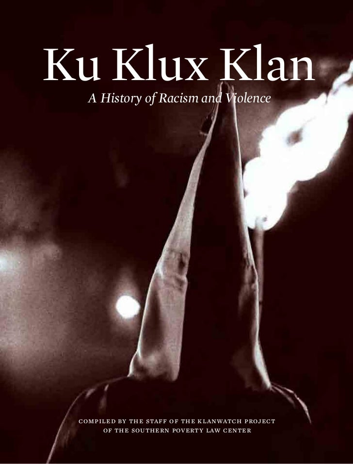 Ku Klux Klan   A History of Racism and Violence compiled by the staff of the klanwatch project      of the southern povert...