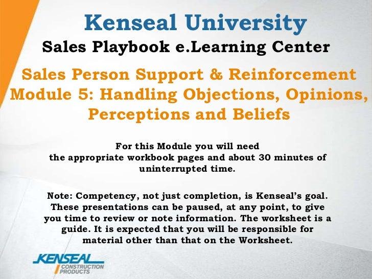 Kenseal University<br />Sales Playbook e.Learning Center<br />Sales Person Support & Reinforcement Module 5: Handling Obje...