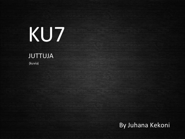 JUTTUJA (kuvia) By Juhana Kekoni