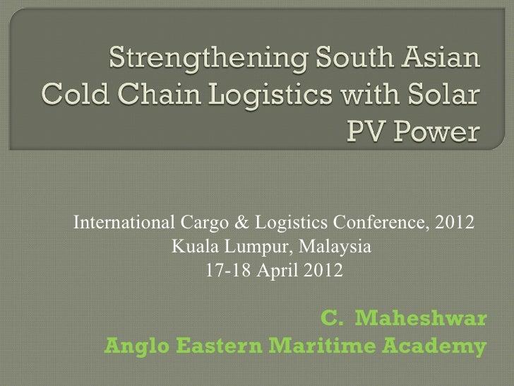 International Cargo & Logistics Conference, 2012            Kuala Lumpur, Malaysia                17-18 April 2012        ...