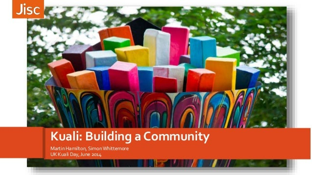 Martin Hamilton, Simon Whittemore UK Kuali Day, June 2014 Kuali: Building a Community