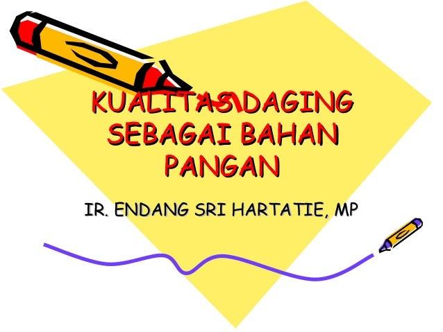 KUALITAS DAGING SEBAGAI BAHAN    PANGANIR. ENDANG SRI HARTATIE, MP