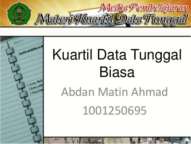Kuartil Data TunggalBiasaAbdan Matin Ahmad1001250695
