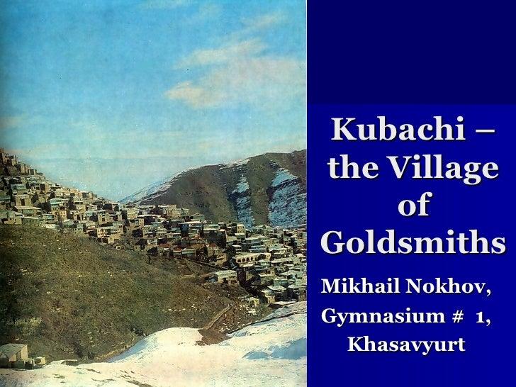 Kubachi – the Village of Goldsmiths Mikhail Nokhov, Gymnasium #  1, Khasavyurt