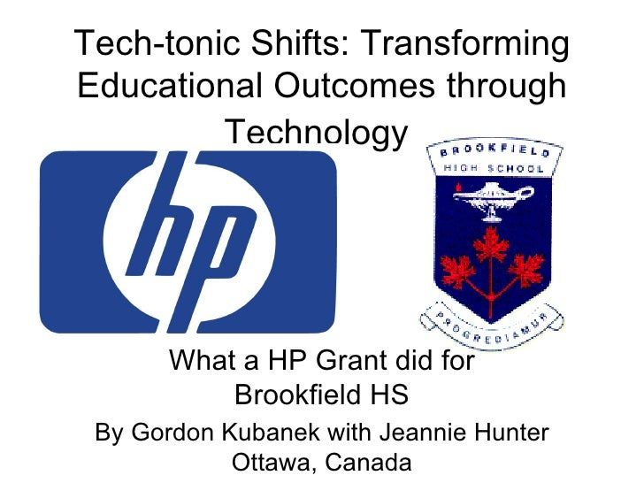 Tech-tonic Shifts: Transforming Educational Outcomes through Technology   What a HP Grant did for Brookfield HS By Gordon ...