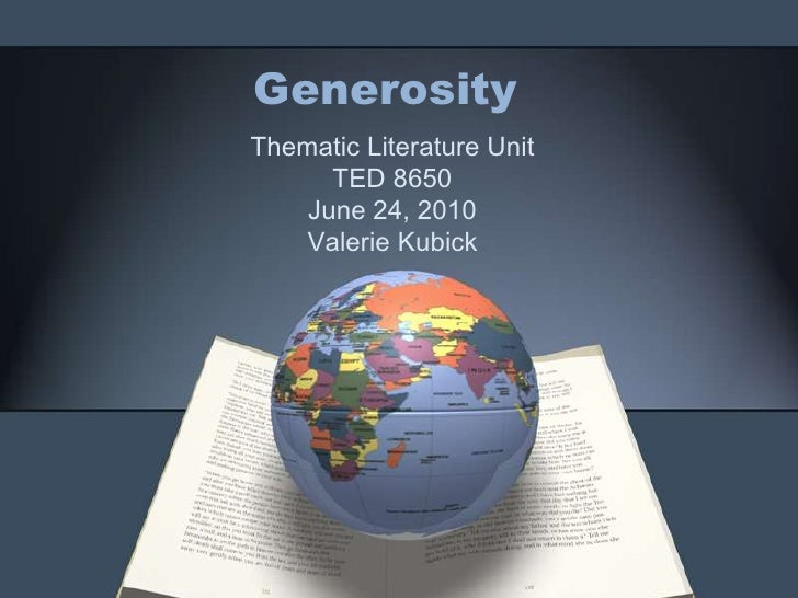 Generosity<br />Thematic Literature Unit<br />TED 8650<br />June 24, 2010<br />Valerie Kubick<br />