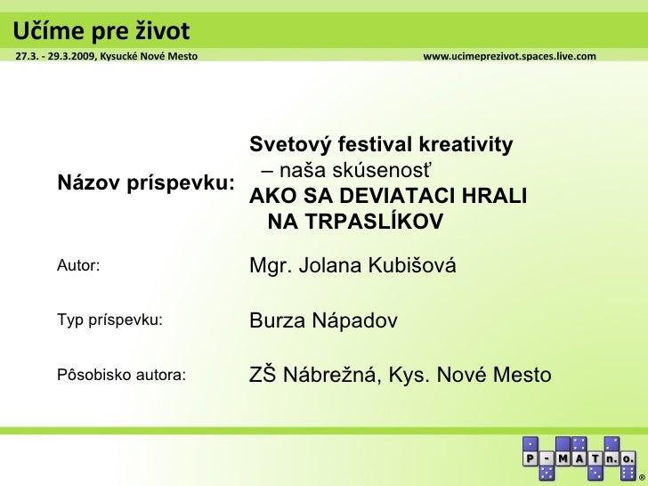Svetový festival kreativity                  – naša skúsenosťNázov príspevku:                 AKO SA DEVIATACI HRALI      ...